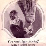 A photo of woman with a whisk broom saying, you can't treat dandruff with a whiskbroom